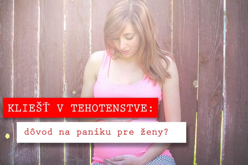 d962f87976cb8 KLIEŠŤ V TEHOTENSTVE: dôvod na paniku? | Candyman.sk